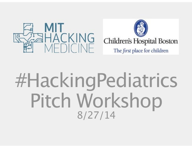 #HackingPediatrics  Pitch Workshop  8/27/14
