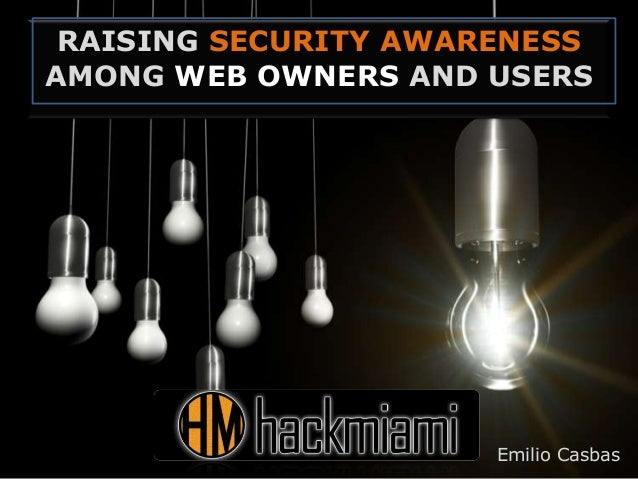 RAISING SECURITY AWARENESSAMONG WEB OWNERS AND USERSEmilio Casbas