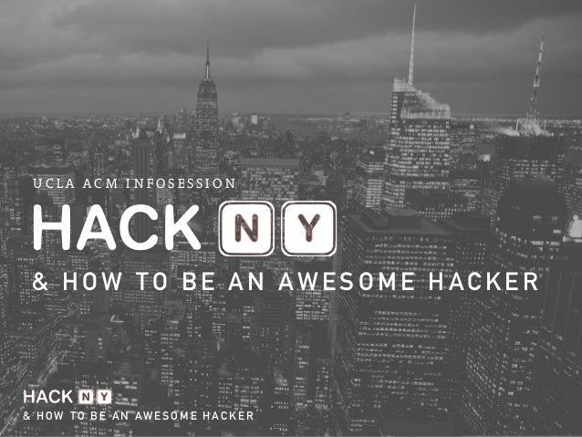 UCLA ACM INFOSESSION  & HOW TO BE AN AWESOME HACKER  & HOW TO BE AN AWESOME HACKER
