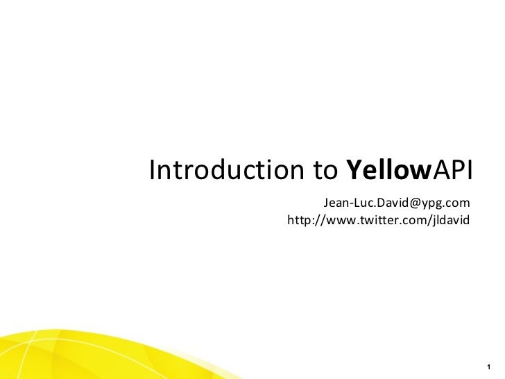 [email_address] http://www.twitter.com/jldavid Introduction to  Yellow API