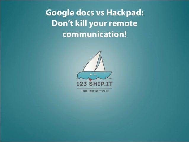 Google docs vs Hackpad: Don't kill your remote   communication!