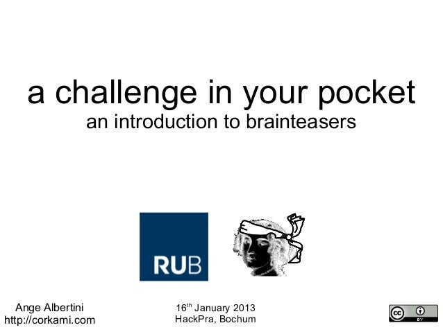 a challenge in your pocket                an introduction to brainteasers   Ange Albertini         16th January 2013http:/...