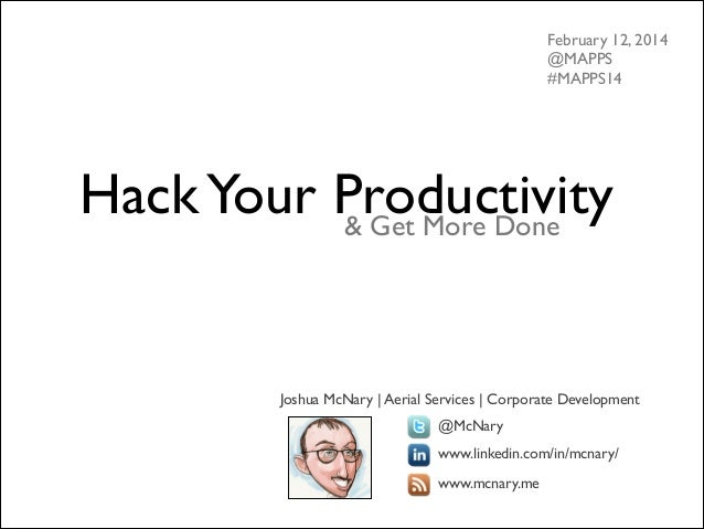 February 12, 2014 @MAPPS #MAPPS14  Hack Your Productivity & Get More Done  Joshua McNary | Aerial Services | Corporate D...