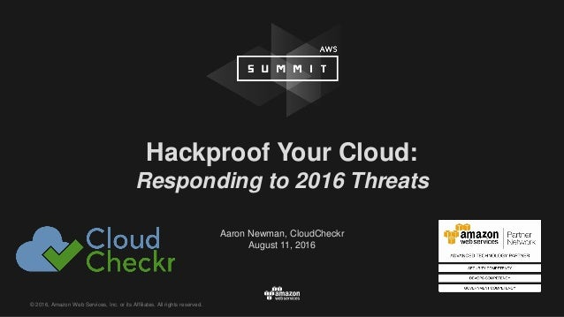 © 2016, Amazon Web Services, Inc. or its Affiliates. All rights reserved. Aaron Newman, CloudCheckr August 11, 2016 Hackpr...