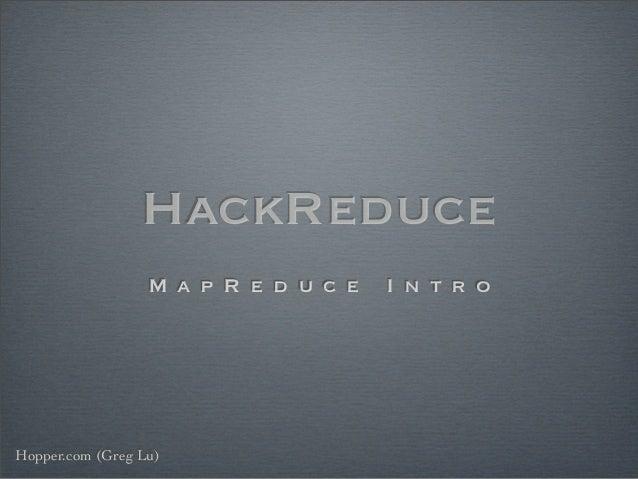 HackReduce                  M a p R e d u c e   I n t r oHopper.com (Greg Lu)