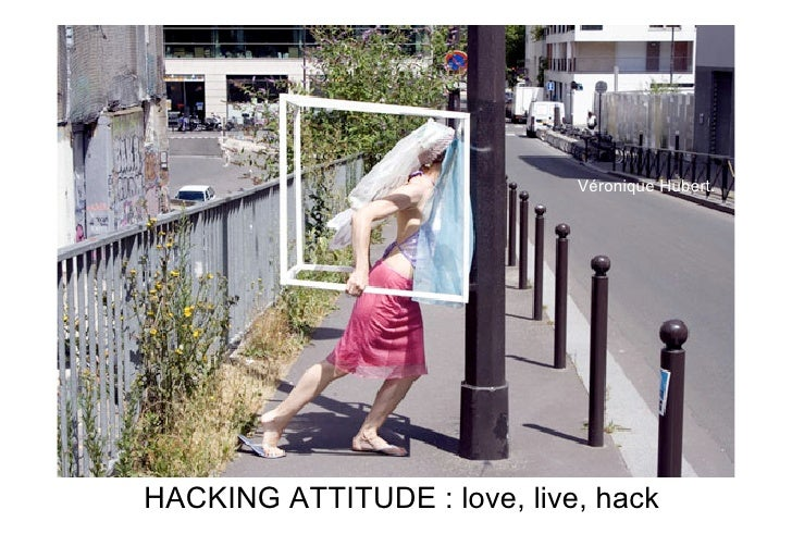 Véronique Hubert.     HACKING ATTITUDE : love, live, hack