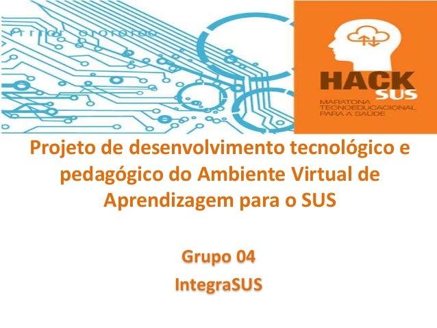 Projeto de desenvolvimento tecnológico e pedagógico do Ambiente Virtual de Aprendizagem para o SUS Grupo 04 IntegraSUS