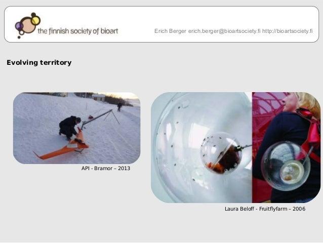 API - Bramor – 2013  Erich Berger erich.berger@bioartsociety.fi http://bioartsociety.fi  Laura Belof - Fruitlyfarm – 2006 ...