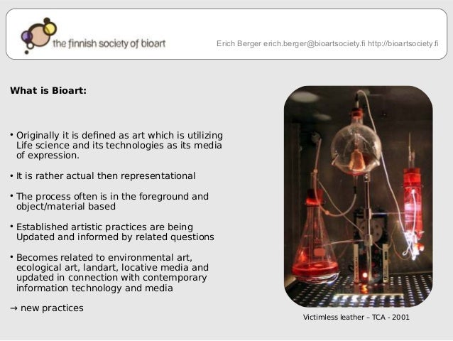 What is Bioart:  ● Originally it is deined as art which is utilizing  Life science and its technologies as its media  of e...