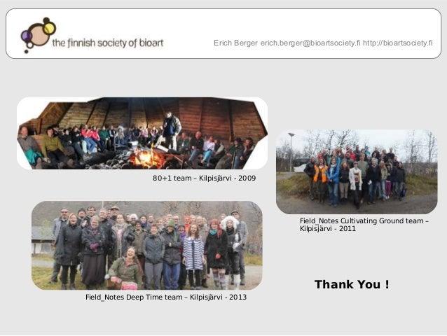 Erich Berger erich.berger@bioartsociety.fi http://bioartsociety.fi  80+1 team – Kilpisjärvi - 2009  Field_Notes Cultivatin...