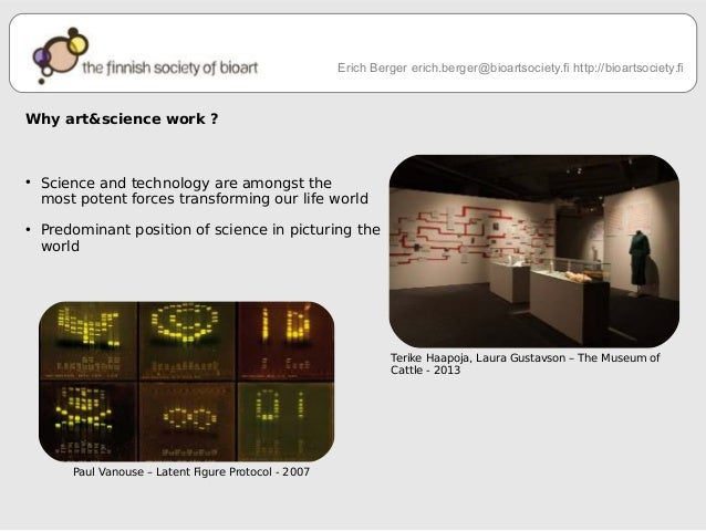Why art&science work ?  ● Science and technology are amongst the  most potent forces transforming our life world  ● Predom...