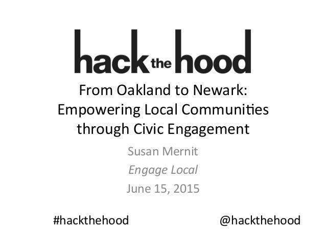 From  Oakland  to  Newark:   Empowering  Local  Communi9es   through  Civic  Engagement   Susan  Mer...