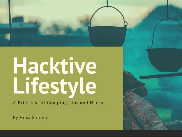 Hacktive Lifestyle: A Brief List of Camping Tips and Hacks