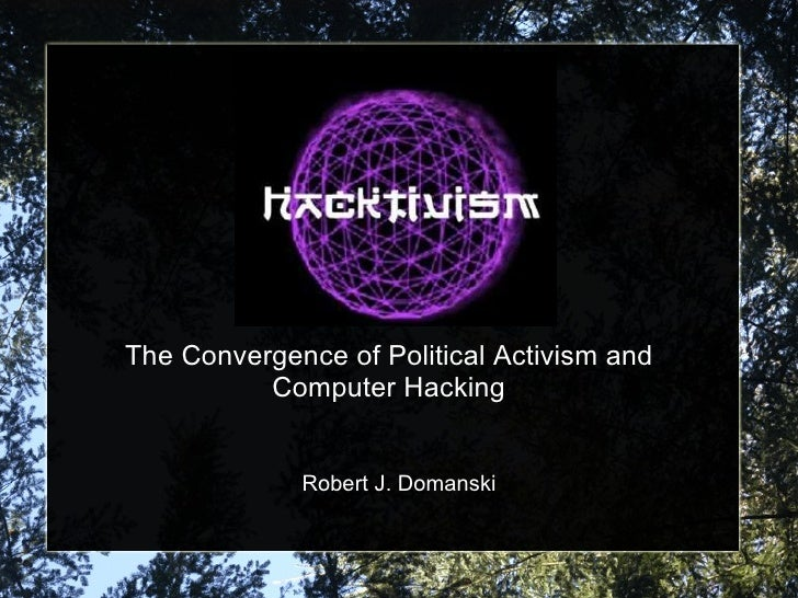 The Convergence of Political Activism and Computer Hacking Robert J. Domanski