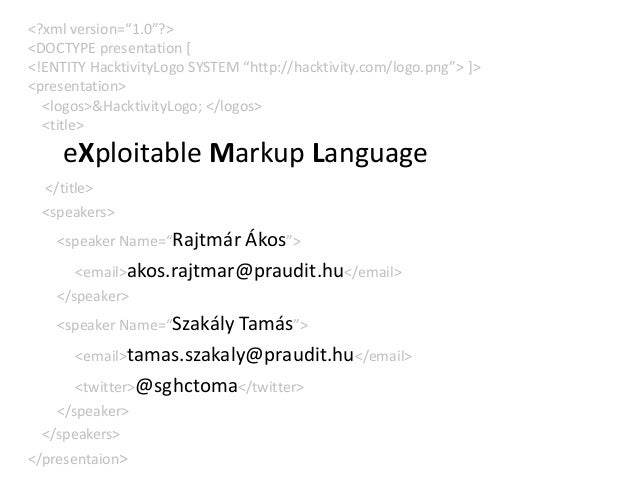 "<?xml version=""1.0""?> <DOCTYPE presentation [ <!ENTITY HacktivityLogo SYSTEM ""http://hacktivity.com/logo.png""> ]> <present..."