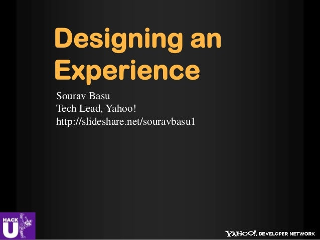 Designing anExperienceSourav BasuTech Lead, Yahoo!http://slideshare.net/souravbasu1