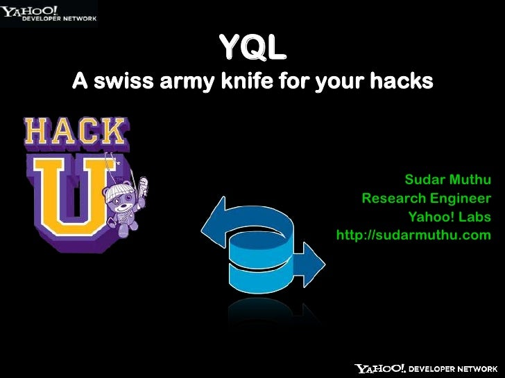 YQLA swiss army knife for your hacks<br />Sudar Muthu<br />Research Engineer<br />Yahoo! Labs<br />http://sudarmuthu.com<b...