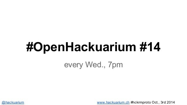 bit.ly/livetype_hckrm  @hackuarium www.hackuarium.ch #hckrmproto Oct., 3rd 2014
