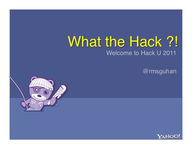 Welcome to Hack U 2011!           @rmsguhan!