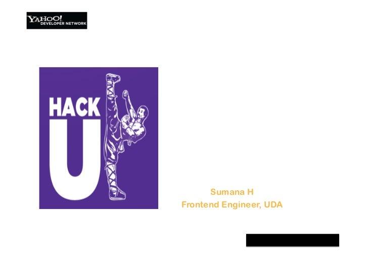 Hack!     with!     YUI      Sumana HFrontend Engineer, UDA