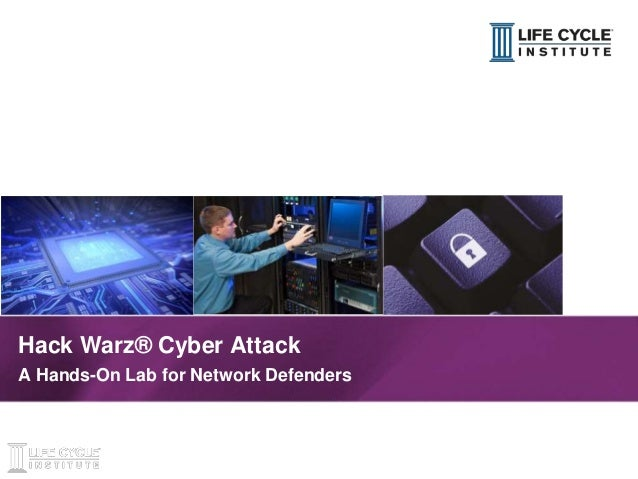 1© Life Cycle Institute Hack Warz® Cyber Attack A Hands-On Lab for Network Defenders