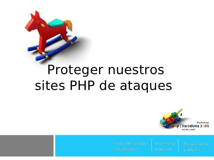 Proteger nuestros sites PHP de ataques               Frederic Montes Quiles   Oriol Jimenez   Marcos U. Bernal            ...