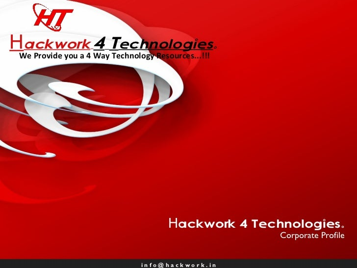 i n f o @ h a c k w o r k . i n H ackwork   4   Technologies. Corporate Profile H ackwork   4   T echnologies . We Provide...