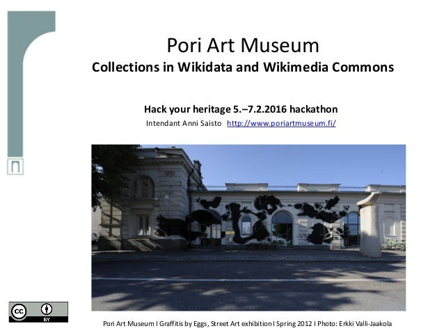 Pori Art Museum Collections in Wikidata and Wikimedia Commons Hack your heritage 5.–7.2.2016 hackathon Intendant Anni Sais...