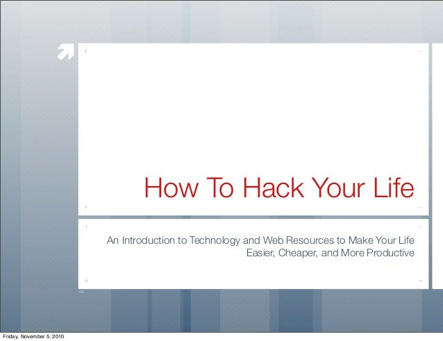  How To Hack Your Life An Introduction to Technology and Web Resources to Make Your Life Easier, Cheaper, and More Produc...