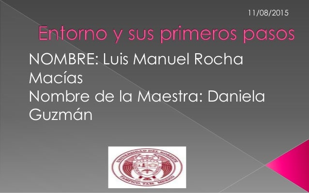 NOMBRE: Luis Manuel Rocha Macías Nombre de la Maestra: Daniela Guzmán 11/08/2015