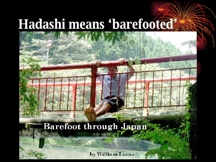 Hadashi means 'barefooted'