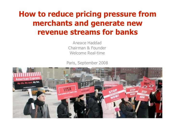 How to reduce pricing pressure from    merchants and generate new     revenue streams for banks               Aneace Hadda...