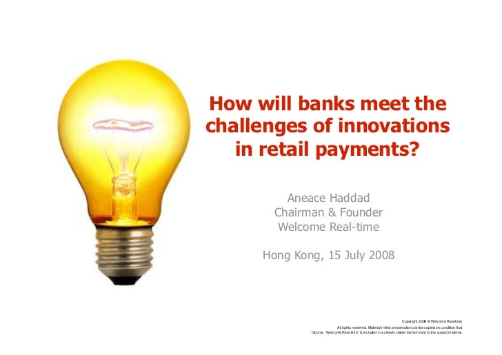 How will banks meet the challenges of innovations    in retail payments?           Aneace Haddad        Chairman  Founder ...