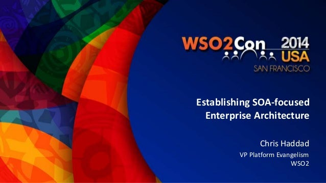 Establishing SOA-focused  Enterprise Architecture  Chris Haddad  VP Platform Evangelism  WSO2