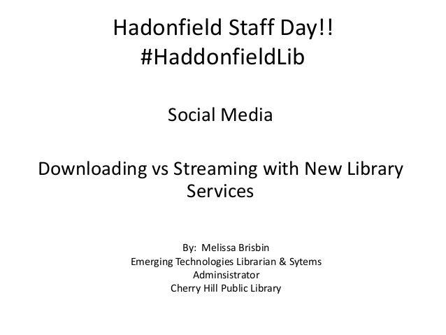 Hadonfield Staff Day!! #HaddonfieldLib Social Media Downloading vs Streaming with New Library Services By: Melissa Brisbin...