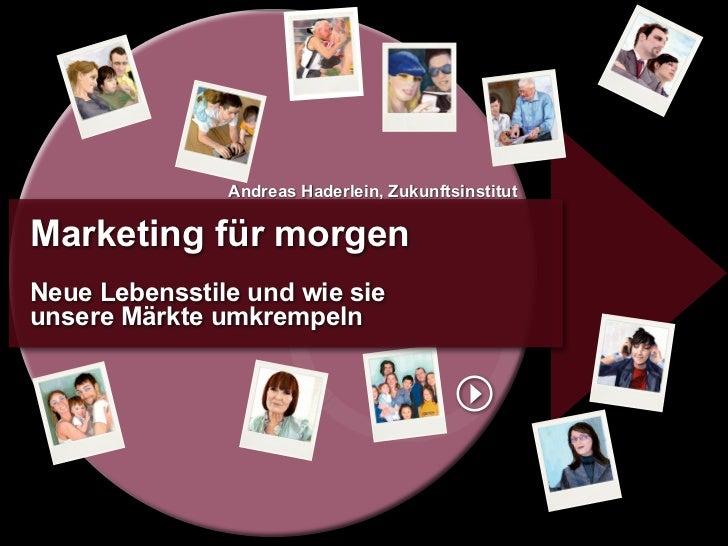 Andreas Haderlein, Zukunftsinstitut  Marketing für morgen Neue Lebensstile und wie sie unsere Märkte umkrempeln