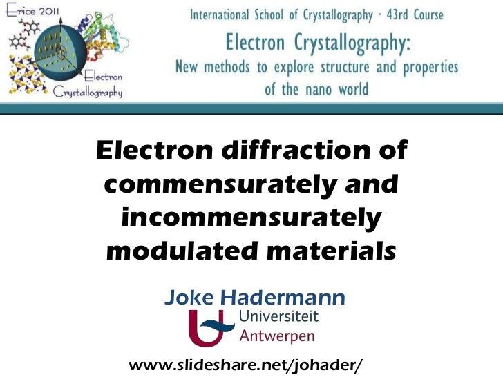 Electrondiffraction of commensurately and incommensuratelymodulatedmaterials<br />Joke Hadermann<br />www.slideshare.net/j...