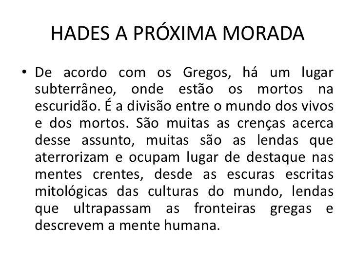 HADES A PRÓXIMA MORADA• De acordo com os Gregos, há um lugar  subterrâneo, onde estão os mortos na  escuridão. É a divisão...