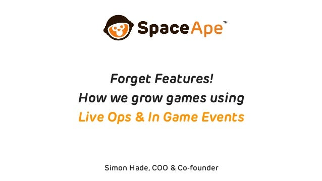 Simon Hade, COO & Co-founder Forget Features! How we grow games using Live Ops & In Game Events