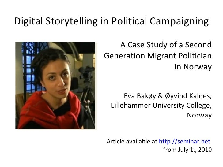 Digital Storytelling in Political Campaigning <ul><li>A Case Study of a Second Generation Migrant Politician in Norway </l...