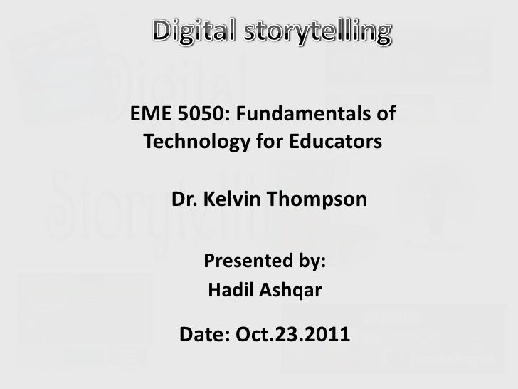 EME 5050: Fundamentals of Technology for Educators   Dr. Kelvin Thompson      Presented by:      Hadil Ashqar    Date: Oct...