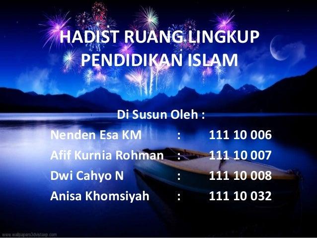 HADIST RUANG LINGKUP   PENDIDIKAN ISLAM            Di Susun Oleh :Nenden Esa KM         :     111 10 006Afif Kurnia Rohman...