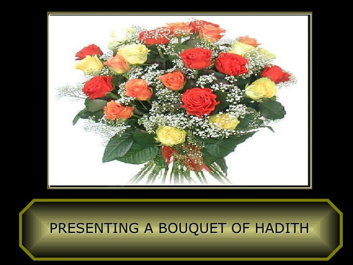PRESENTING A BOUQUET OF HADITH