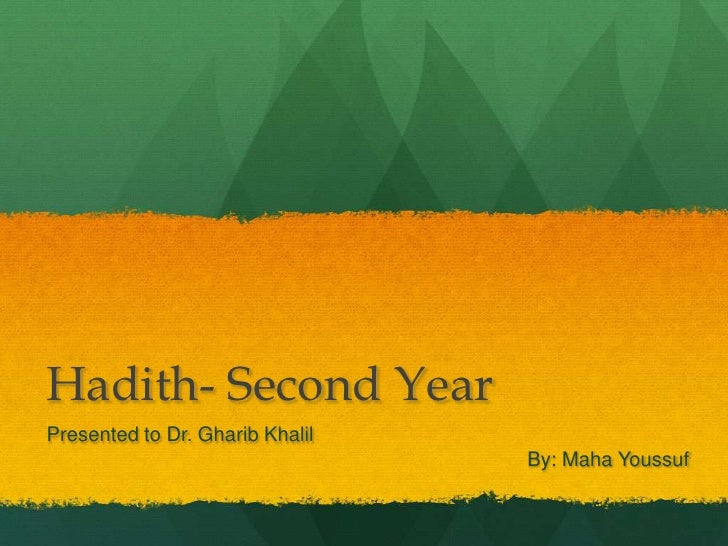 Hadith- Second YearPresented to Dr. Gharib Khalil                                 By: Maha Youssuf