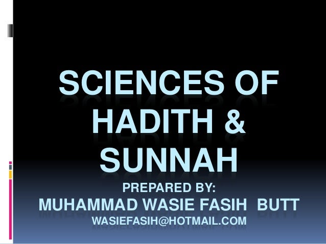 SCIENCES OF HADITH & SUNNAH PREPARED BY: MUHAMMAD WASIE FASIH BUTT WASIEFASIH@HOTMAIL.COM