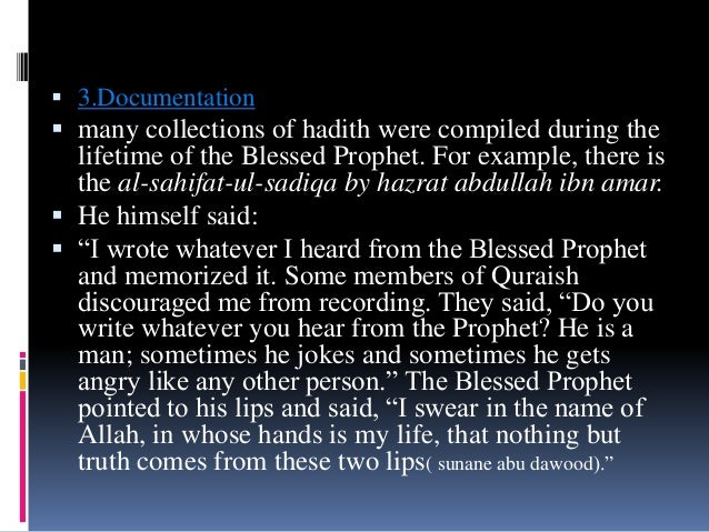  3.Documentation  many collections of hadith were compiled during the lifetime of the Blessed Prophet. For example, ther...