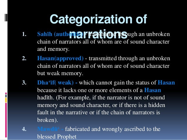 Categorization of narrations1. Sahīh (authentic) - transmitted through an unbroken chain of narrators all of whom are of s...