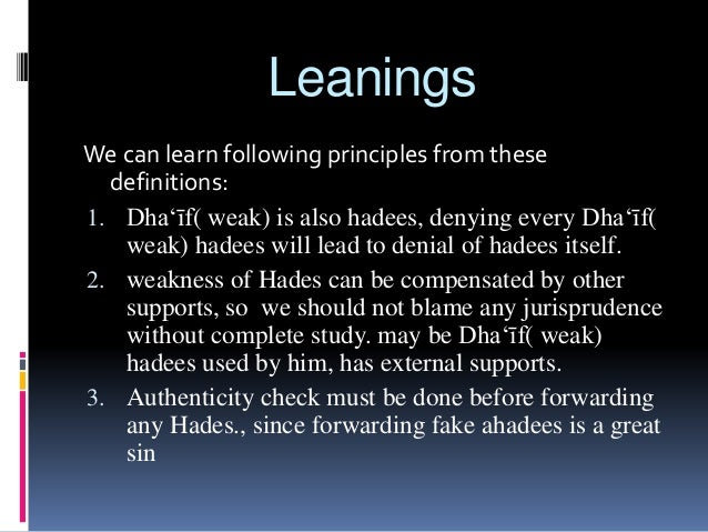 Leanings We can learn following principles from these definitions: 1. Dha'īf( weak) is also hadees, denying every Dha'īf( ...