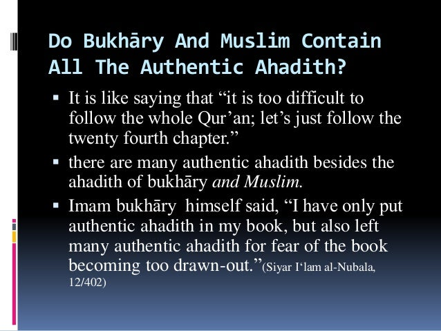 """Do Bukhāry And Muslim Contain All The Authentic Ahadith?  It is like saying that """"it is too difficult to follow the whole..."""
