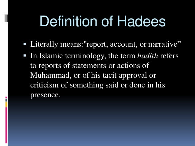 """Definition of Hadees  Literally means:""""report, account, or narrative""""  In Islamic terminology, the term hadith refers to..."""